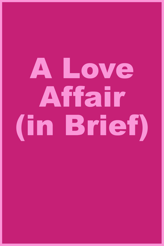 A Love Affair (in Brief)